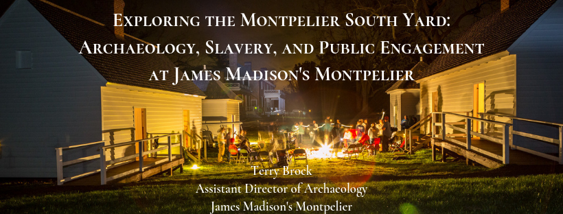 Exploring the Montpelier South Yard: Archaeology, Slavery, and Public Engagement