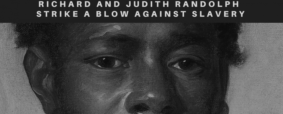 Richard and Judith Randolph Strike a Blow Against Slavery
