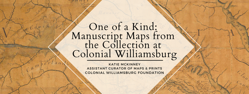 One of a Kind: Manuscript Maps from the Collection at Colonial Williamsburg